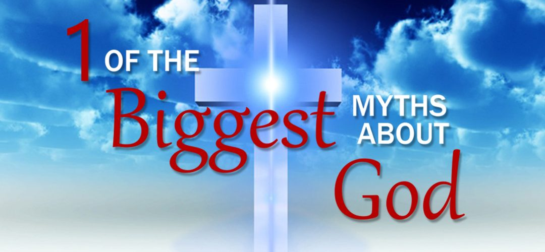 One of the Biggest Myths About God