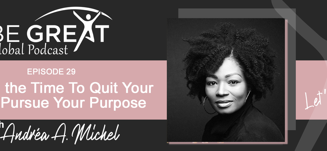 BGG29: When It's Time To Quit Your Job and Pursue Your Purpose with Andréa A. Michel